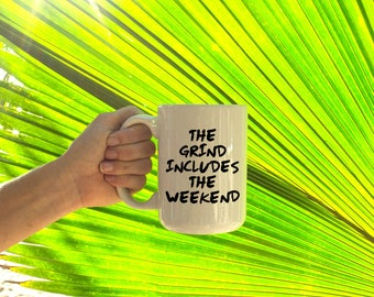 "Motivational Quote Coffee Mug • ""The Grind Includes the Weekend"" • Inspirational Mug • Motivational Mug"