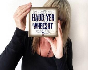 "Scottish Art, ""Haud Yer Wheesht"", Scotland art, Wood Wall Tile, Edinburgh, Glasgow, Inverness, Scotland the Brave, Highlands, Scotland Art,"