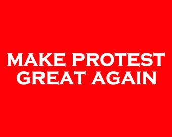 Make Protest Great Again Screen Print T-shirt in Mens or Womens Sizes S-3XL
