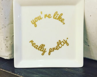 You're Like Really Pretty Jewelry Tray