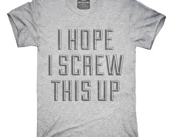 I Hope I Screw This Up T-Shirt, Hoodie, Tank Top, Gifts