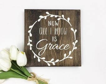 Now All I Know is Grace sign Inspirational rustic sign farmhouse cottage