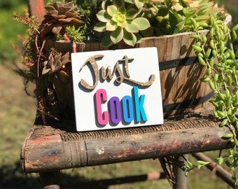 Just Cook/Wood Sign/Cook/Kitchen/Kitchen Sign