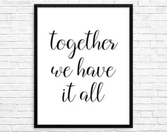 PRINTABLE ART, Together We Have It All, Inspirational Quote, Black and White, Typography Art, Love Art, Couples Art, Wedding Gift