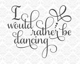 I would rather be dancing dancer dance troop ballet ballerina svg dxf eps png vector instant download commercial cut file cricut silhouette