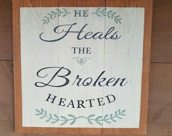 He heals the broken hearted sign. Hand painted, faith, sympathy,rustic.