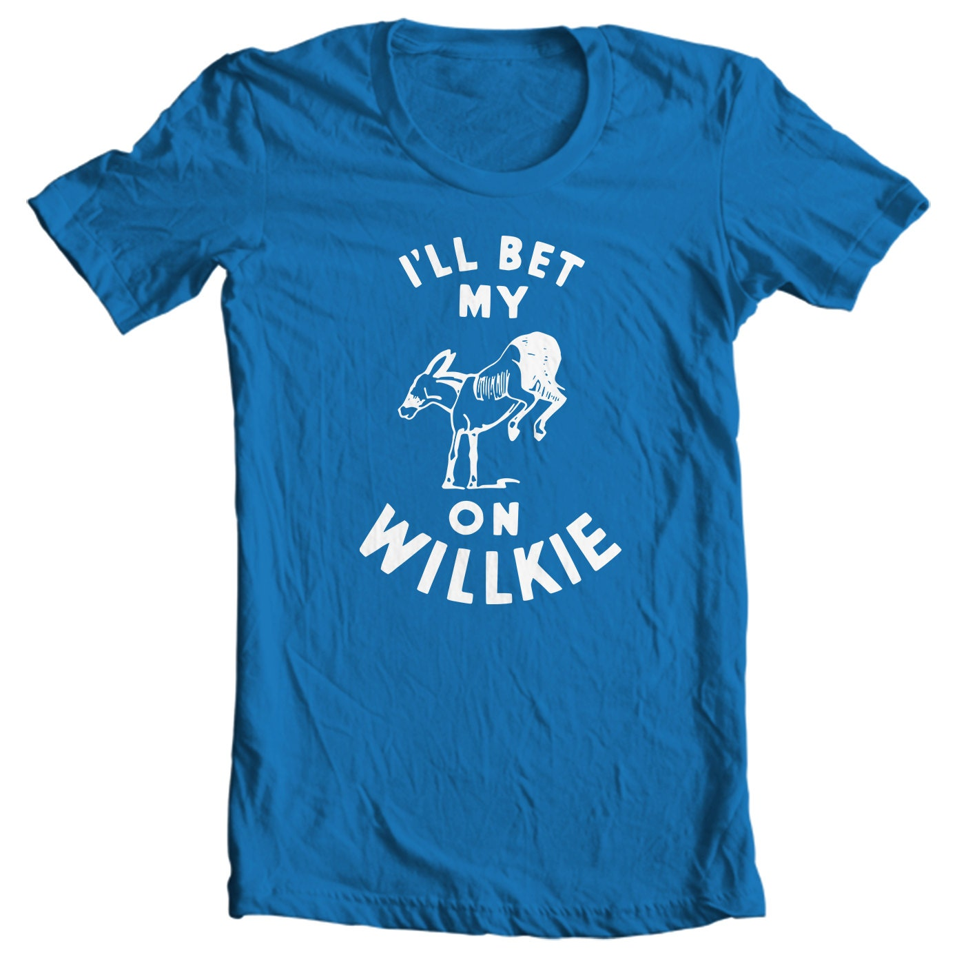 Willkie T-shirt - I'll Bet My Ass On Willkie Political Campaign For Wendell Willkie T-shirt
