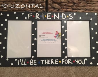 "FRIENDS I'll Be There For You... 4"" X 6"" Photo Slots Picture Frame FRIENDS TV Show Hand Painted Can Customize Different Options"