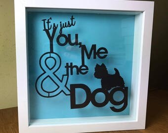 """Dog quote Paper cut out """"Its just you me and the dog"""" framed in shadow frame"""