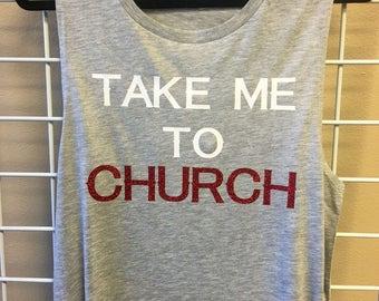 TAKE ME To CHURCH Muscle Tee or Racerback