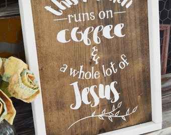 This Kitchen Runs on Coffee and Jesus-Rustic Wooden Sign