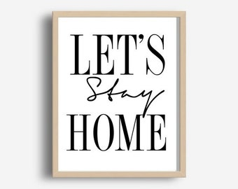 Lets Stay Home, Inspirational Quote Print, Printable Wall Art, Typography Print, Motivational Quote,  Modern Wall Print, Digital Download