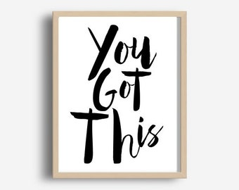 Home and Living, wall Decor, You got this, Printable Quote, Printable Wall Art, Typography Poster, Motivational, Digital Download