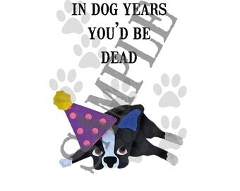 Boston Terrier Birthday Card - In Dog Years You'd Be Dead - Instant Digital Download