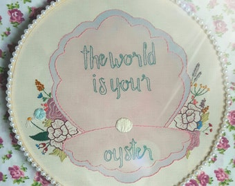 The world is your oyster inspirational floral embroidery hoop art