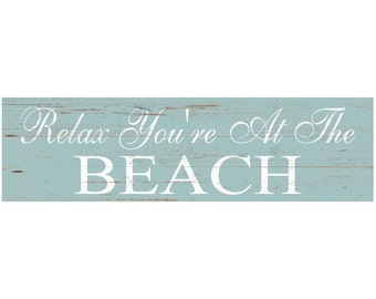 Relax You're At The Beach Sign- Relax Beach Themed Wall Sign