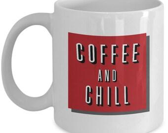 coffee and chill mug - funny coffee cup - 'and chill' mug