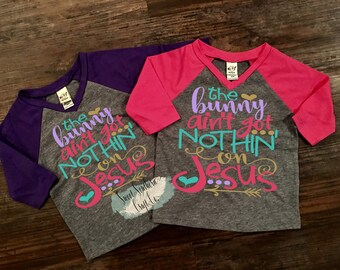 FREE SHIPPING***The Bunny Ain't Got Nothin On Jesus,Toddler Raglan,Easter,Clothing, Jesus,Christian Apparel, Pink , Purple,Girls Shirt