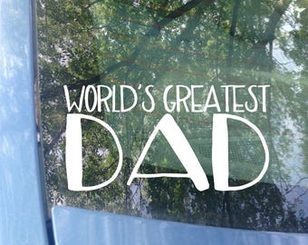Father's Day | World's Greatest Dad Car Decal | Grandparents Day | Dad | Dad Gift | Daddy Gift | Sticker | Laptop Decal | Best Dad | Love