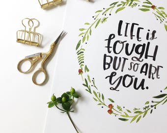 life is tough - hand lettered print, watercolor, motivational print