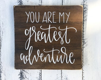 You Are My Greatest Adventure - Wood Sign | Custom Wood Sign | Hand Painted Sign | Nursery Sign | Nursery Decor | Rustic Sign |Hand Lettered