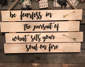 Be fearless in the pursuit of what sets your sould on fire. Wall hanging
