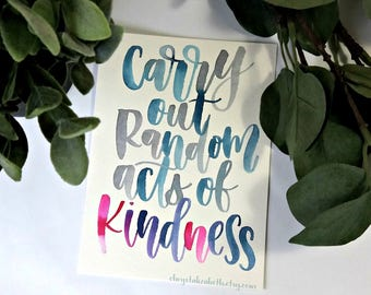 Carry Out Random Acts of Kindness Original Watercolor Brush Lettered Inspirational Quote