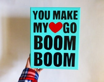 Heart Quote - Valentine's Gift - You Make My Heart Go Boom Boom - Hand Painted Canvas - Quote Art - Hand Lettered Signs