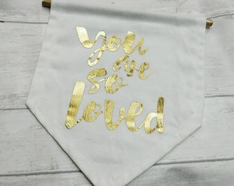 Gold love banner, you are so loved flag, foil effect hanger, nursery wall art, teen decoration, gift for her, modern home decor, personal