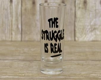 The Struggle is Real Shot Glass-Shot Glass- Funny Shot Glass- Bar Glass-Birthday Gift-Gift for him-Gift for her-Adult Gift-Rough Day