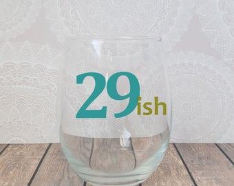 29ish, 29ish Wine Glass, 30th Birthday Wine Glass, 30th Birthday Gift, Birthday Wine Glass, 30 Birthday Gift,30 Wine Glass, 29 Again