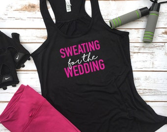 Sweating For The Wedding - Funny Ladies Gym Fitness Top - Bride To Be - Engagement Gift - Wedding Fitness - Fit Bride - Fit Bride To Be