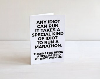 Any Idiot Can Run. It Takes A Special Kind Of Idiot To Run A Marathon, Thank you Card, Gift For Runner, Marathon Gifts, XC, Track And Field