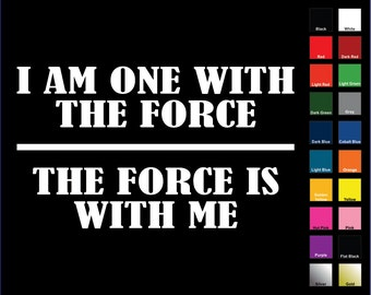 I Am One With The Force Decal / Sticker - Choose Color & Size - Star Wars, Rogue One, Death Star, Darth Vader