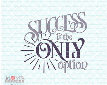 Success Is The Only Option Quote svg Business svg Motivational Quote svg Inspirational svg dxf eps jpg ai files for cutting machines
