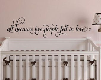 Nursery Wall Decal-All because two people fell in love-Baby girl nursery-Baby boy Nursery-Nursery Wall Decor-Nursery Wall Art-Nursery Decor