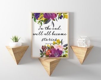Margaret Atwood Quote - In the end, we'll all become stories - Floral Quote Print - Printable Quote - Margaret Atwood Print - 8x10
