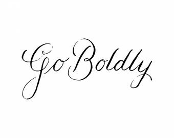 Go Boldly- digital download, instant purchase