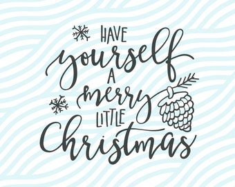 Have Yourself A Merry Little Christmas SVG Christmas Cutting File. Merry Christmas Cut or Printable. Cricut Explore and Silhouette Cameo