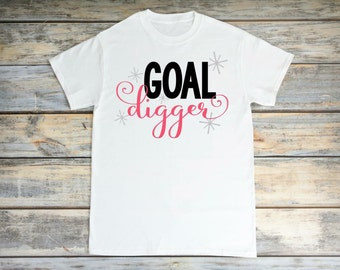 Goal Digger Shirt  Motivation Shirt