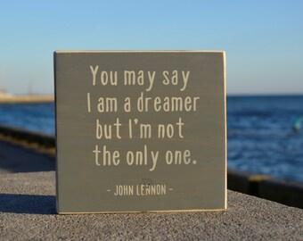 You may say I am a dreamer, but I I'm not the only one, John Lennon quote, wood block, hippie decor, hippie quote, boyfriend gifts, boho