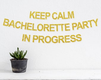 Bachelorette Banner 55 Inches Tall Keep Calm Party In Progress