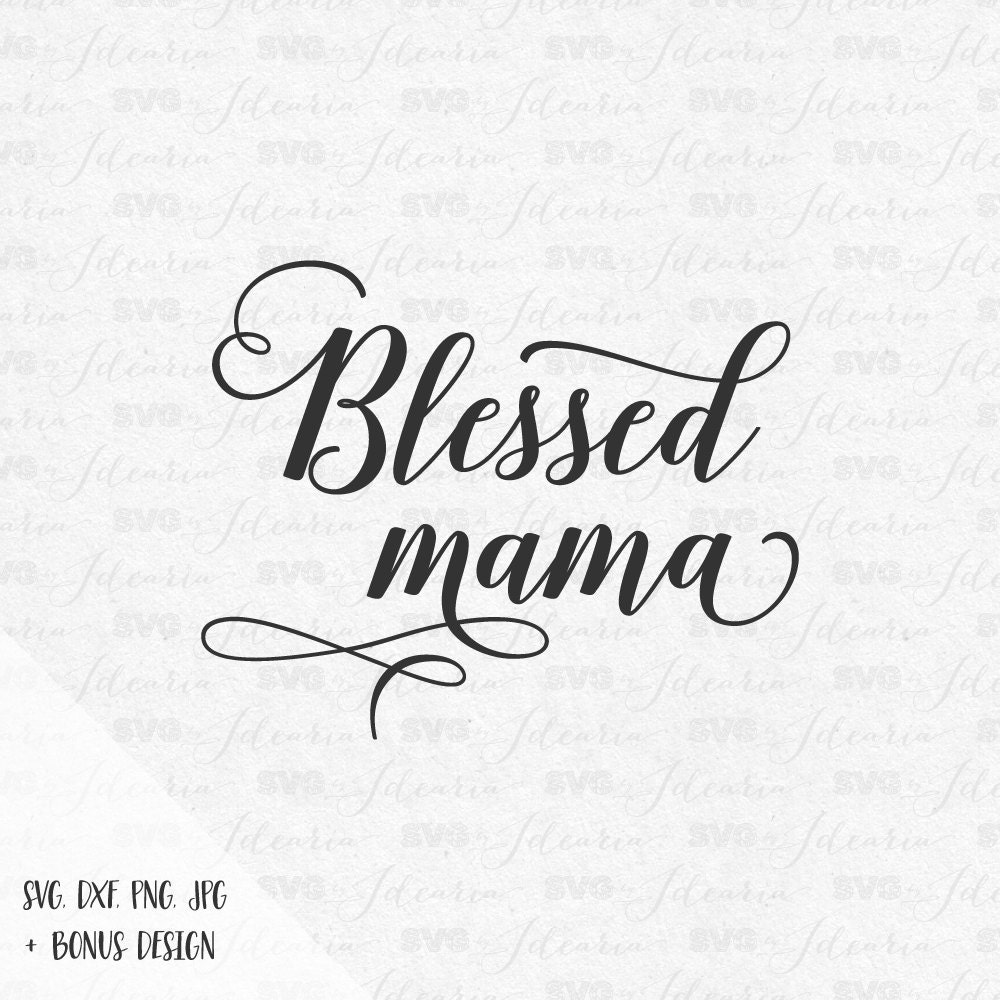 Blessed Mama Svg Tee Shirt Svg Mommy Svg Baby Cut Files Cricut