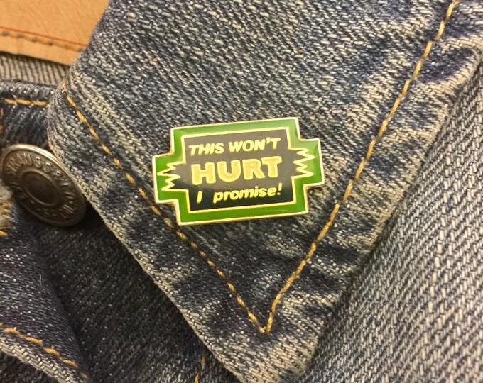"""Vintage """"This Wont Hurt, I promise"""" enamel lapel pin (stock# 633)"""