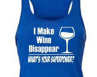 I Make Wine Disappear Whats Your Super Power Shirt, I Make Wine Womens Funny Tank Top.