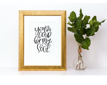 You're Good For My Soul - Handlettered Print