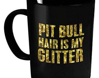 Pit Bull Mug - Pit Bull Hair Is My Glitter - Pit Bull Gifts - Pit Bull Cup - Pit Bull Coffee Mug