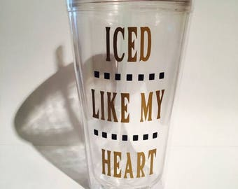 Iced like my heart tumbler, iced like my heart, iced coffee tumbler, custom tumblers, iced coffee