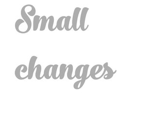 Small changes, Small design changes.