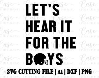 Let's Hear It For The Boys Football SVG Cutting File, Ai, Dxf and Png | Instant Download | Cricut and Silhouette | Football Season | Helmet